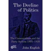 The Decline of Politics : The Conservatives and the Party System, 1901-1920