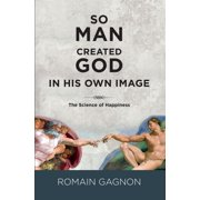 SO MAN CREATED GOD IN HIS OWN IMAGE - eBook