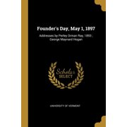 Founder's Day, May 1, 1897 : Addresses by Perley Orman Ray, 1893; George Maynard Hogan