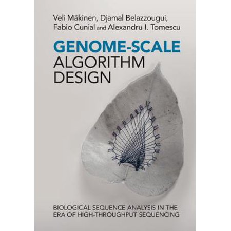 Genome-Scale Algorithm Design : Biological Sequence Analysis in the Era of High-Throughput (The Design And Analysis Of Algorithms Solutions)