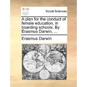 A Plan for the Conduct of Female Education, in Boarding Schools. by Erasmus Darwin, ...