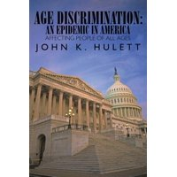 Age Discrimination : An Epidemic in America Affecting People of All Ages