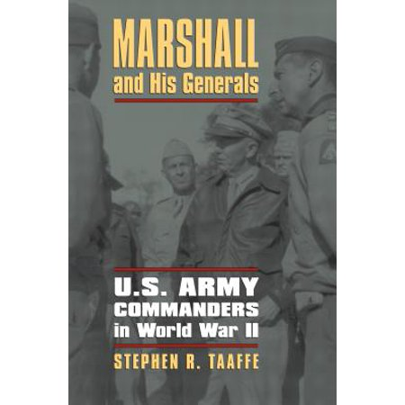 Marshall and His Generals : U.S. Army Commanders in World War