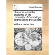 Strictures Upon the Discipline of the University of Cambridge, Addressed to the Senate.