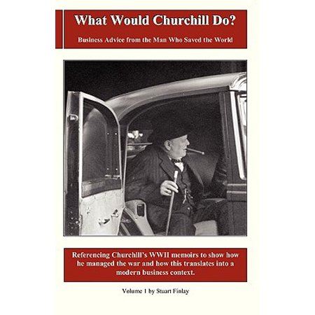What Would Churchill Do? : Business Advice from the Man Who Saved the