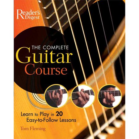 The Complete Guitar Course: Learn to Play in 20 Easy-to-Follow Lessons