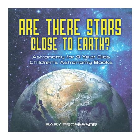 9 Year Old (Are There Stars Close to Earth? Astronomy for 9 Year Olds Children's Astronomy)