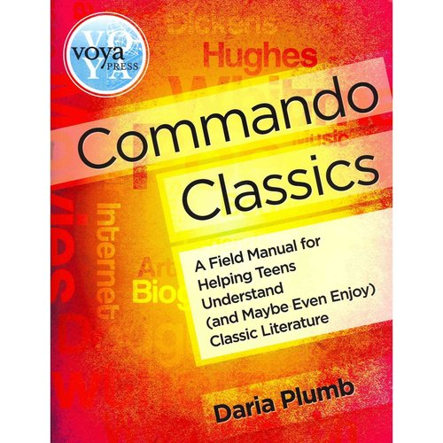 Commando Classics: A Field Manual for Helping Teens Understand (and Maybe Even Enjoy) Classic Literature