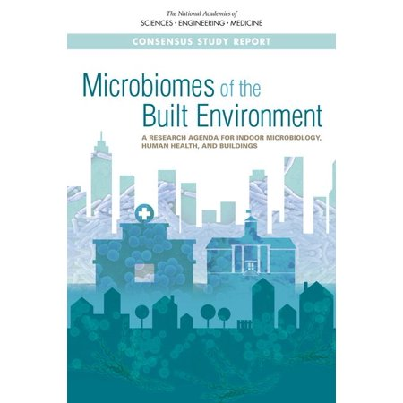 Microbiomes of the Built Environment: A Research Agenda for Indoor Microbiology, Human Health, and Buildings (Paperback)