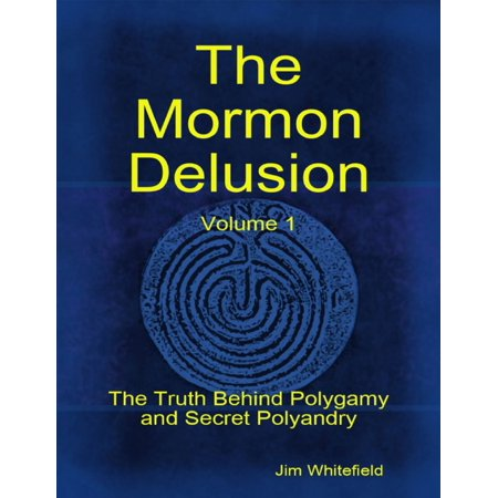 The Mormon Delusion. Volume 1: The Truth Behind Polygamy and Secret Polyandry - eBook