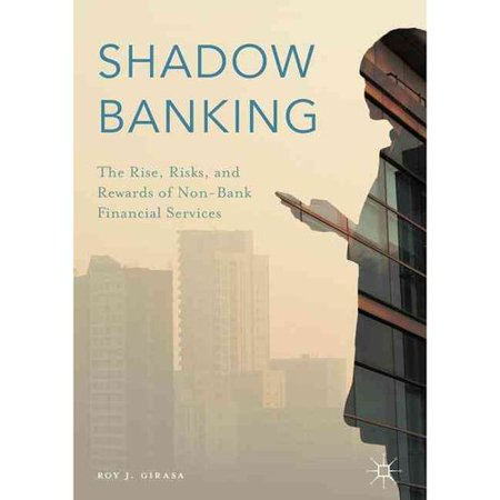 Shadow Banking  The Rise  Risks  And Rewards Of Non Bank Financial Services