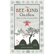 The Bee-Kind Garden : Apian Wisdom for Your Garden