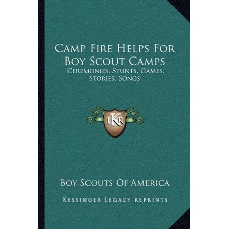 Camp Fire Helps For Boy Scout Camps  Ceremonies  Stunts  Games  Stories  Songs