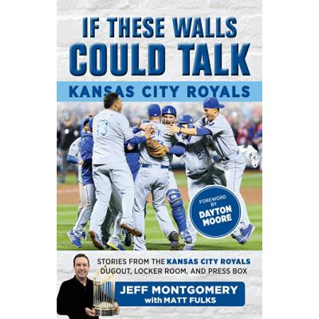 If These Walls Could Talk: Kansas City Royals : Stories from the Kansas City Royals Dugout, Locker Room, and Press Box
