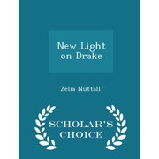 New Light on Drake - Scholar's Choice Edition
