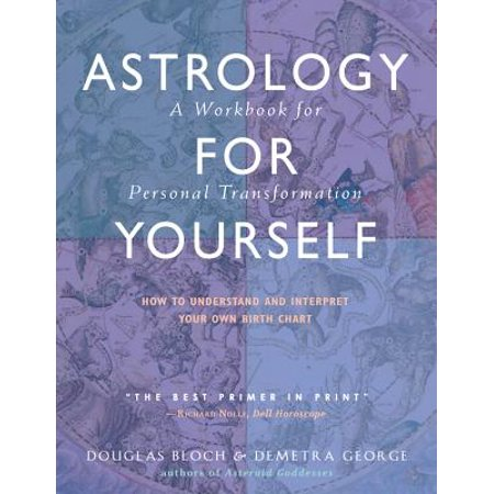 Astrology for Yourself : How to Understand and Interpret Your Own Birth Chart: A Workbook for Personal Transformation