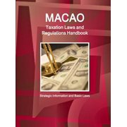 Macao Taxation Laws and Regulations Handbook - Strategic Information and Basic Laws