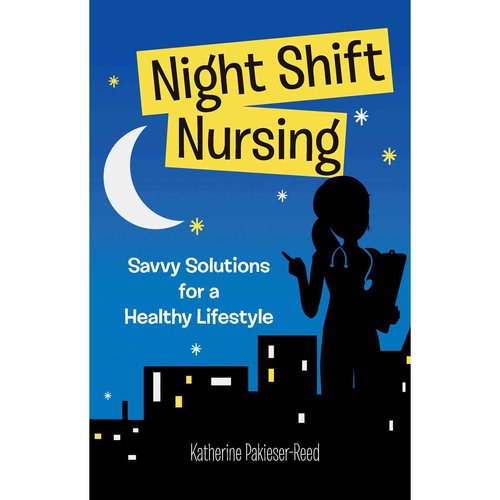 Night-Shift Nursing: Savvy Solutions for a Healthy Lifestyle