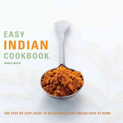 Easy Indian Cookbook : The Step-by-Step Guide to Deliciously Easy Indian Food at Home