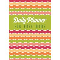 Daily Planner for Busy Moms (Paperback)