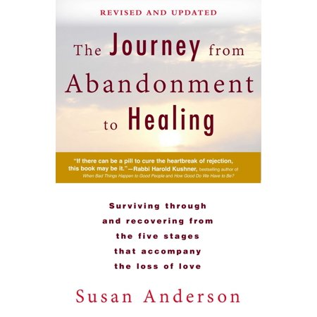 The Journey from Abandonment to Healing: Revised and Updated : Surviving Through and Recovering from the Five Stages That Accompany the Loss of