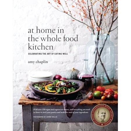 At Home in the Whole Food Kitchen : Celebrating the Art of Eating (Best Things At Whole Foods)