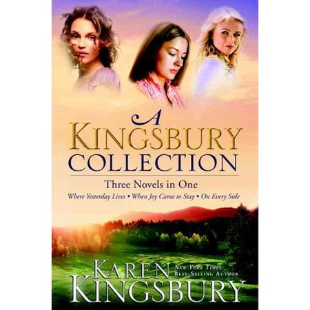A Kingsbury Collection: Three Novels in One: Where Yesterday Lives / When Joy Came to Stay / On Every Side