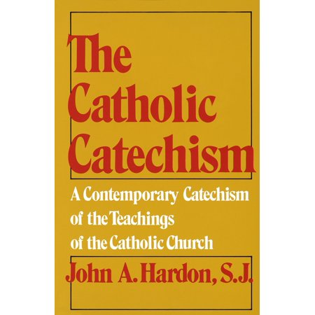 The Catholic Catechism : A Contemporary Catechism of the Teachings of the Catholic