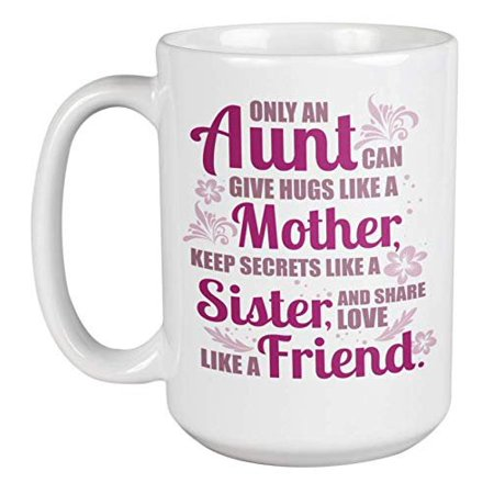 Only An Aunt Can Give Hugs Like Mother, Keep Secrets Like Sister, Share Love Like Friend Fun Quote Coffee & Tea Gift Mug Cup For A Cool Sassy Best Ever Auntie From The Coolest Niece & Nephew