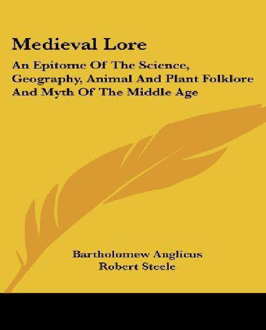 Medieval Lore: An Epitome Of The Science, Geography, Animal And Plant Folklore And Myth Of The Middle Age by