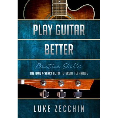 Play Guitar Better : The Quick-Start Guide to Great Technique (Book + Online Bonus) (Play Mancala Online)