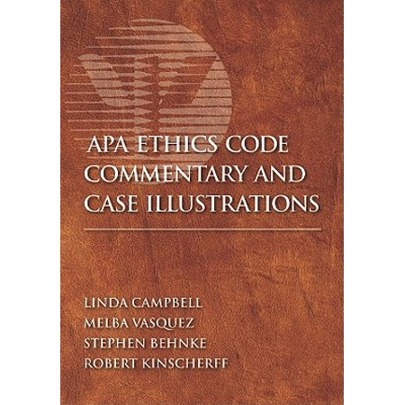 APA Ethics Code Commentary and Case Illustrations (Theres No Code Of Ethics Out Here)