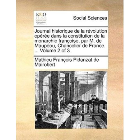 Journal Historique De La Rvolution Opre Dans La Constitution De La Monarchie Franoise  Par M  De Maupou  Chancelier De France      Volume 2 Of 3