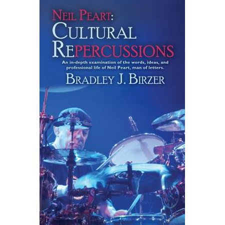 (Neil Peart : Cultural Repercussions: An In-Depth Examination of the Words, Ideas, and Professional Life of Neil Peart, Man of Letters.)