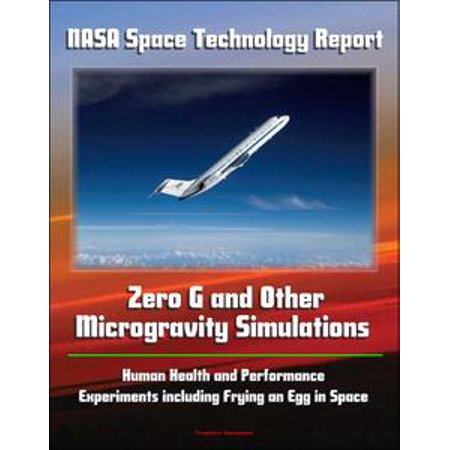 NASA Space Technology Report: Zero G and Other Microgravity Simulations, Human Health and Performance, Experiments including Frying an Egg in Space -