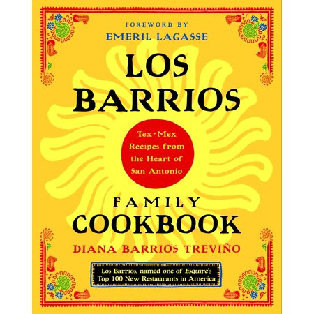 Los Barrios Family Cookbook : Tex-Mex Recipes from the Heart of San