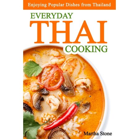 Everyday Thai Cooking: Enjoying Popular Dishes from Thailand -