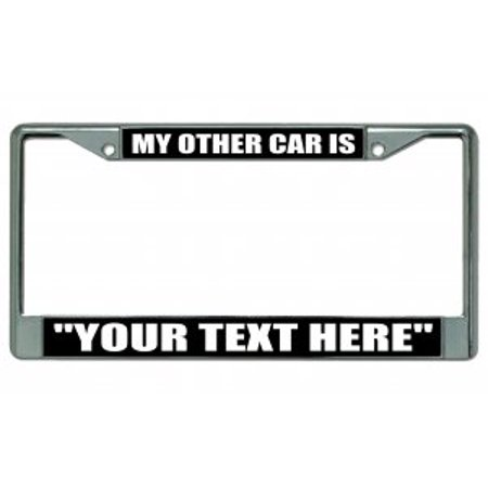 """My Other Car Is """"Your Text Here"""" Chrome License Plate Frame - image 1 de 1"""