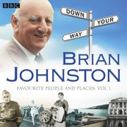 Brian Johnston Down Your Way: Favourite People And Places Vol. 1 - Audiobook