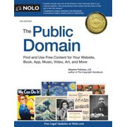 The Public Domain: Find and Use Free Content for Your Website, Book, App, Music, Video, Art, and More
