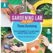 Theme Gardening : Fun Experiments to Learn, Grow, Harvest, Make, and Play