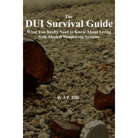 The DUI Survival Guide: What You Really Need to Know About Living with Alcohol Monitoring Systems - eBook