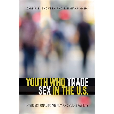 Youth Who Trade Sex in the U.S. : Intersectionality, Agency, and Vulnerability (Hardcover)