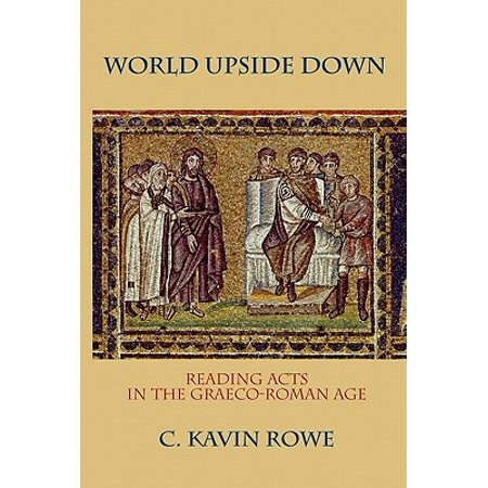 World Upside Down : Reading Acts in the Graeco-Roman Age ()