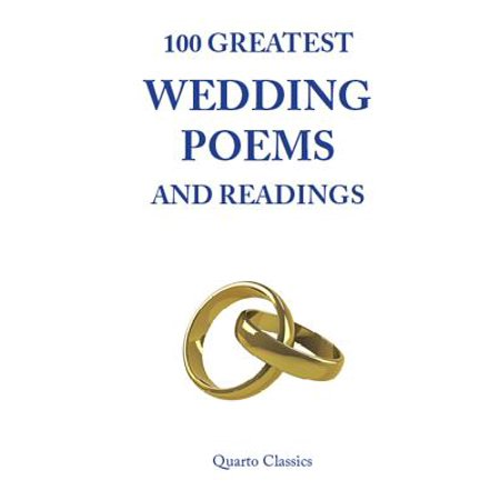 100 Greatest Wedding Poems and Readings : The Most Romantic Readings from the Best Writers in