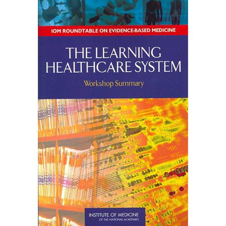 The Learning Healthcare System  Workshop Summary