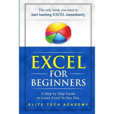 Excel 2016 for Beginners : A Step by Step Guide to Learn Excel in One