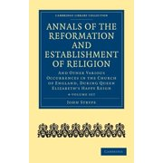 Cambridge Library Collection - British and Irish History, 15: Annals of the Reformation and Establishment of Religion 4 Volume Set in 7 Paperback Parts : And Other Various Occurrences in the Church of England, Dur (Paperback)