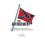 The Avengement : Birth of a New Nation: The Confederate States of America