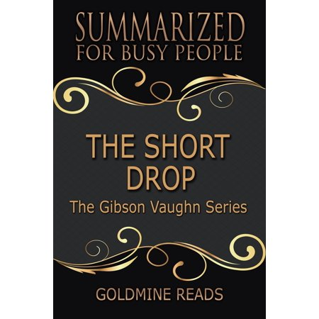 Summary: The Short Drop (The Gibson Vaughn Series) - Summarized for Busy People -